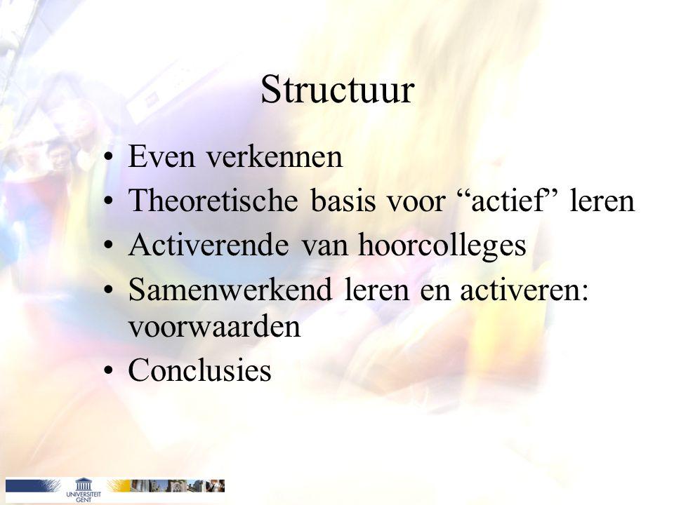 Structuur Even verkennen Theoretische basis voor actief leren Activerende van hoorcolleges Samenwerkend leren en activeren: voorwaarden Conclusies