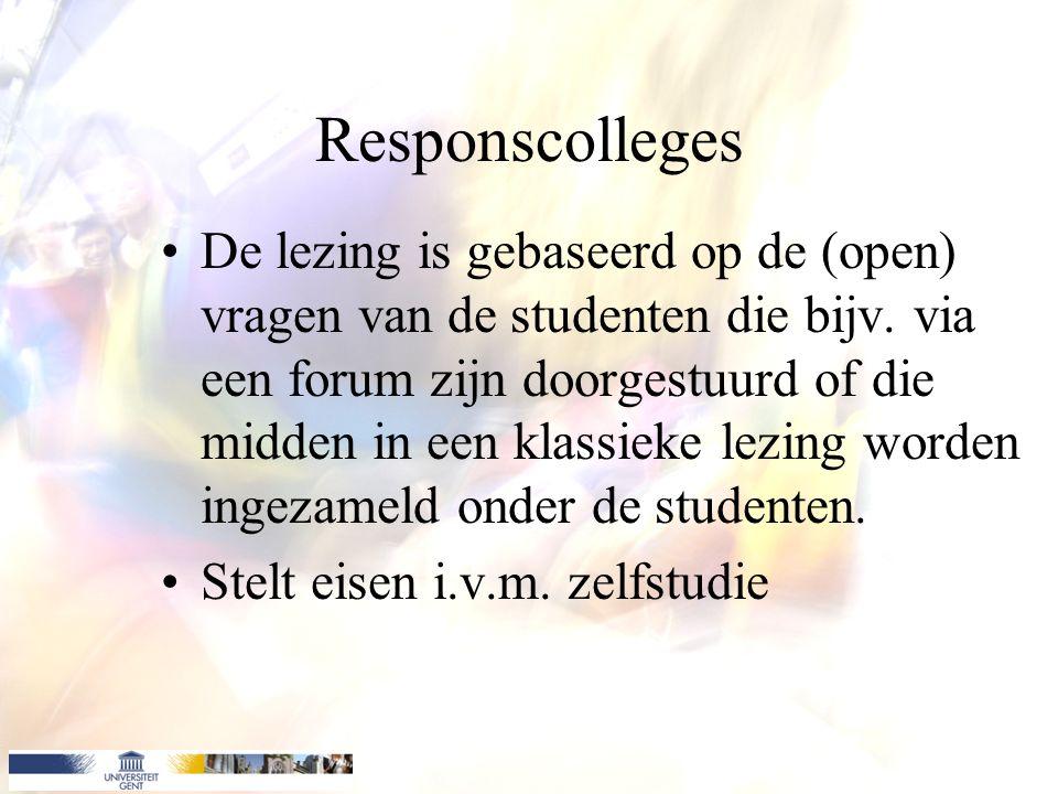 Responscolleges De lezing is gebaseerd op de (open) vragen van de studenten die bijv.
