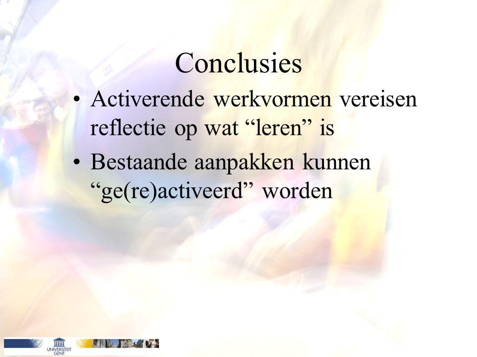 Conclusies Activerende werkvormen vereisen reflectie op wat leren is Bestaande aanpakken kunnen ge(re)activeerd worden