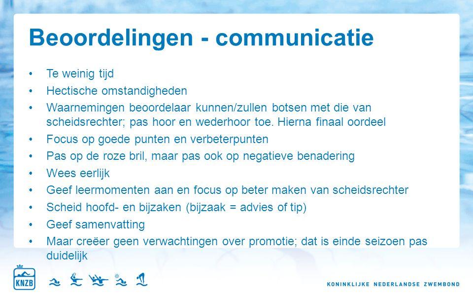 Beoordelingen - communicatie Te weinig tijd Hectische omstandigheden Waarnemingen beoordelaar kunnen/zullen botsen met die van scheidsrechter; pas hoor en wederhoor toe.