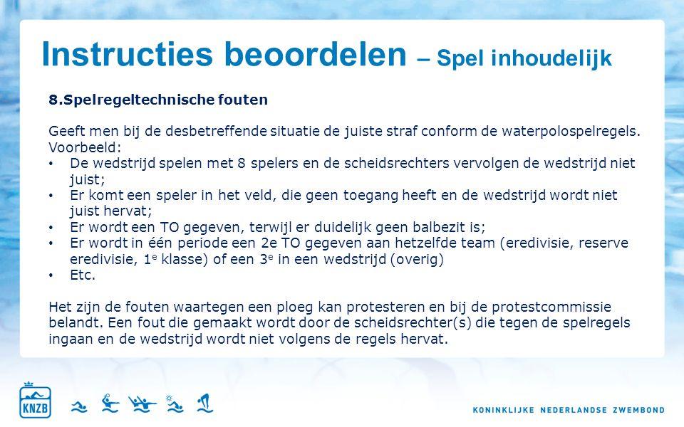 8.Spelregeltechnische fouten Geeft men bij de desbetreffende situatie de juiste straf conform de waterpolospelregels.