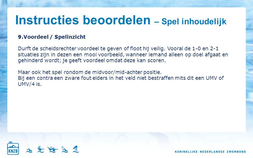 Instructies beoordelen – Spel inhoudelijk 9.Voordeel / Spelinzicht Durft de scheidsrechter voordeel te geven of floot hij veilig.