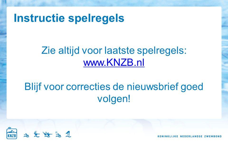 Instructie spelregels Zie altijd voor laatste spelregels: www.KNZB.nl Blijf voor correcties de nieuwsbrief goed volgen!