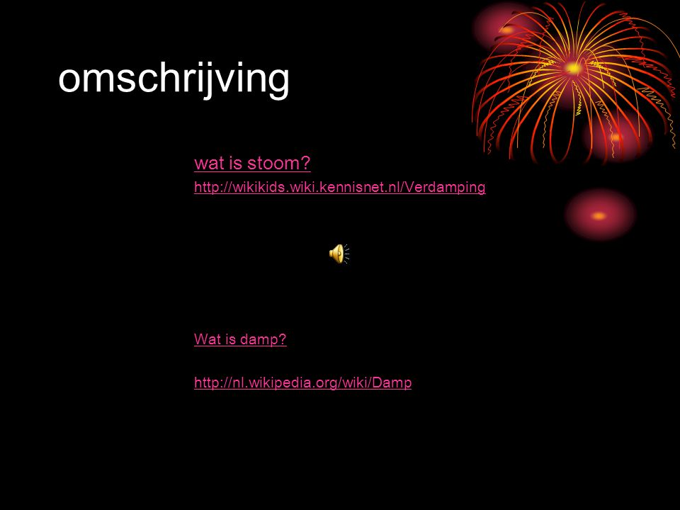 omschrijving wat is stoom. http://wikikids.wiki.kennisnet.nl/Verdamping Wat is damp.