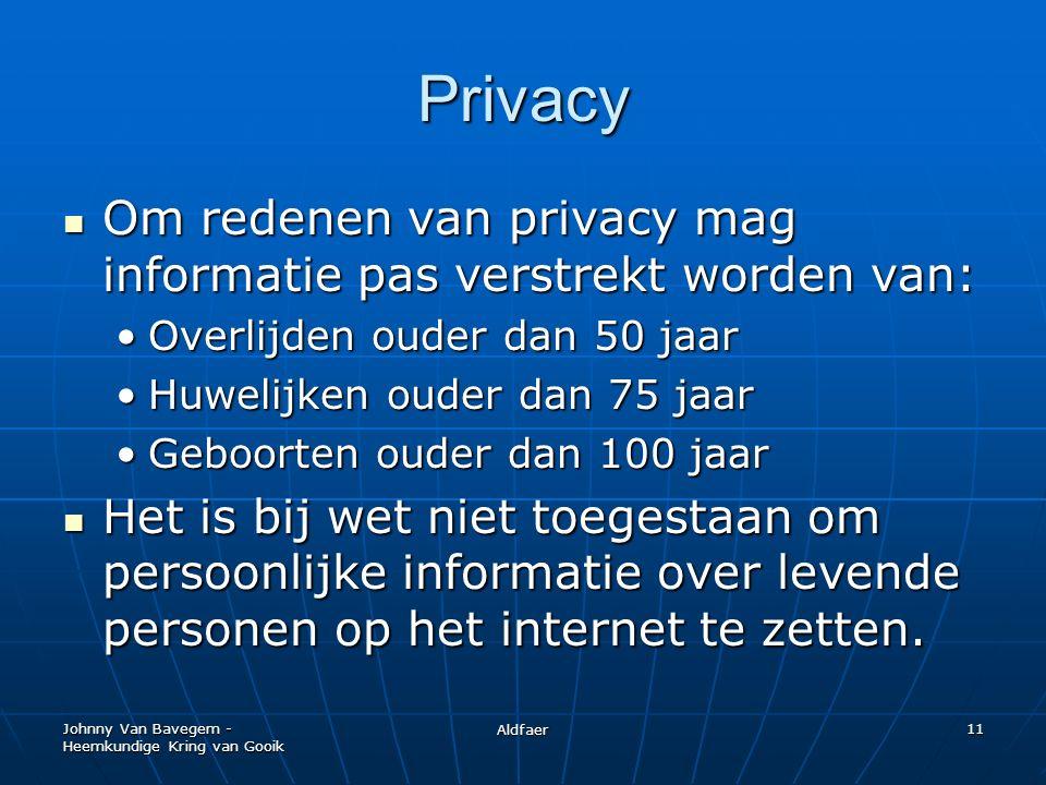 Johnny Van Bavegem - Heemkundige Kring van Gooik Aldfaer 11 Privacy Om redenen van privacy mag informatie pas verstrekt worden van: Om redenen van privacy mag informatie pas verstrekt worden van: Overlijden ouder dan 50 jaarOverlijden ouder dan 50 jaar Huwelijken ouder dan 75 jaarHuwelijken ouder dan 75 jaar Geboorten ouder dan 100 jaarGeboorten ouder dan 100 jaar Het is bij wet niet toegestaan om persoonlijke informatie over levende personen op het internet te zetten.