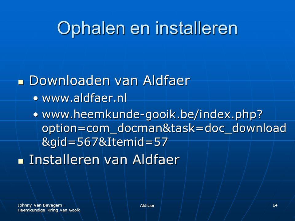 Johnny Van Bavegem - Heemkundige Kring van Gooik Aldfaer 14 Ophalen en installeren Downloaden van Aldfaer Downloaden van Aldfaer www.aldfaer.nlwww.aldfaer.nl www.heemkunde-gooik.be/index.php.