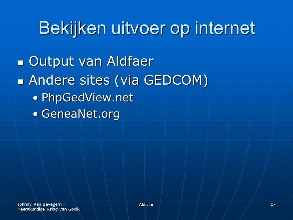 Johnny Van Bavegem - Heemkundige Kring van Gooik Aldfaer 17 Bekijken uitvoer op internet Output van Aldfaer Output van Aldfaer Andere sites (via GEDCOM) Andere sites (via GEDCOM) PhpGedView.netPhpGedView.net GeneaNet.orgGeneaNet.org