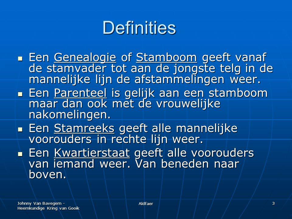 Johnny Van Bavegem - Heemkundige Kring van Gooik Aldfaer 3 Definities Een Genealogie of Stamboom geeft vanaf de stamvader tot aan de jongste telg in de mannelijke lijn de afstammelingen weer.