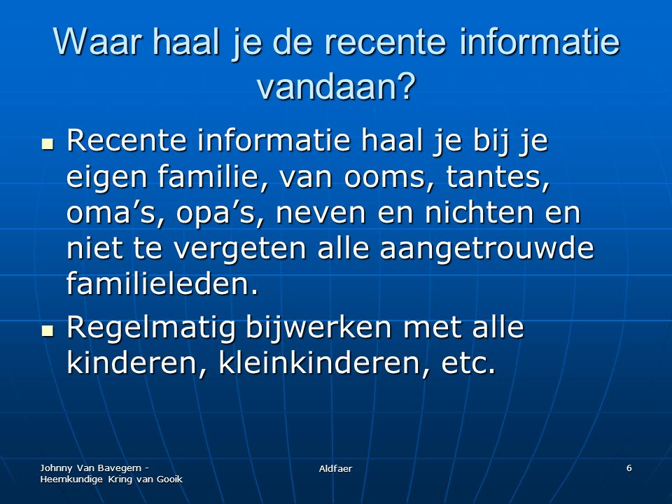 Johnny Van Bavegem - Heemkundige Kring van Gooik Aldfaer 6 Waar haal je de recente informatie vandaan.