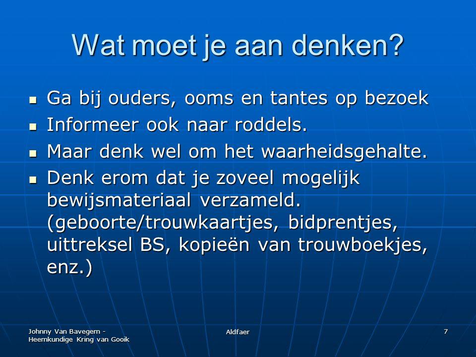Johnny Van Bavegem - Heemkundige Kring van Gooik Aldfaer 18 Afsluiting Of je nu echt met genealogie gaat beginnen of niet, leg alles vast wat je nog weet.
