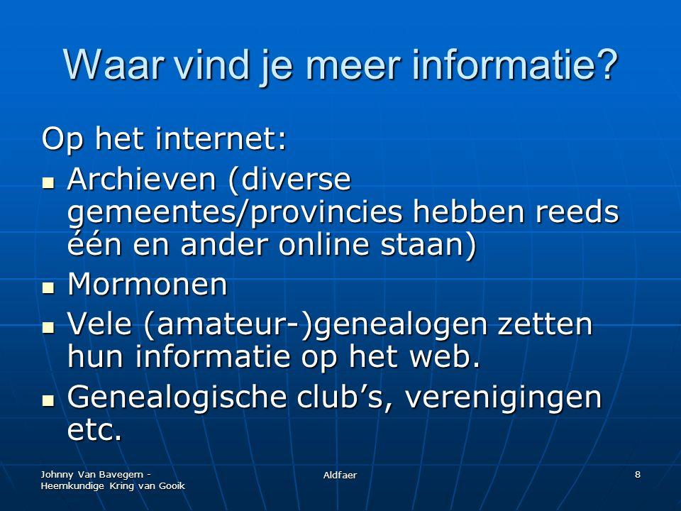 Johnny Van Bavegem - Heemkundige Kring van Gooik Aldfaer 9 Archiefbezoek Je kan erg veel informatie uit de archieven halen.