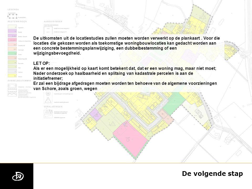 De volgende stap De uitkomsten uit de locatiestudies zullen moeten worden verwerkt op de plankaart.