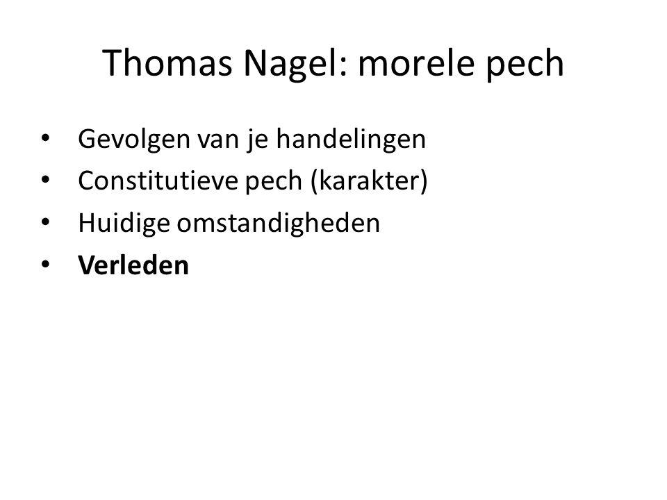 Thomas Nagel: morele pech Gevolgen van je handelingen Constitutieve pech (karakter) Huidige omstandigheden Verleden