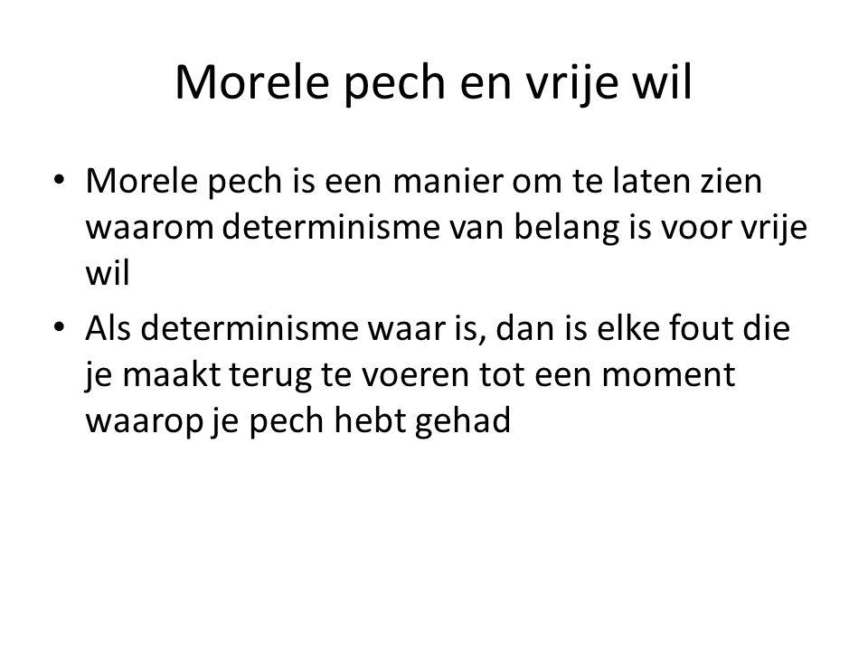 Morele pech en vrije wil Morele pech is een manier om te laten zien waarom determinisme van belang is voor vrije wil Als determinisme waar is, dan is
