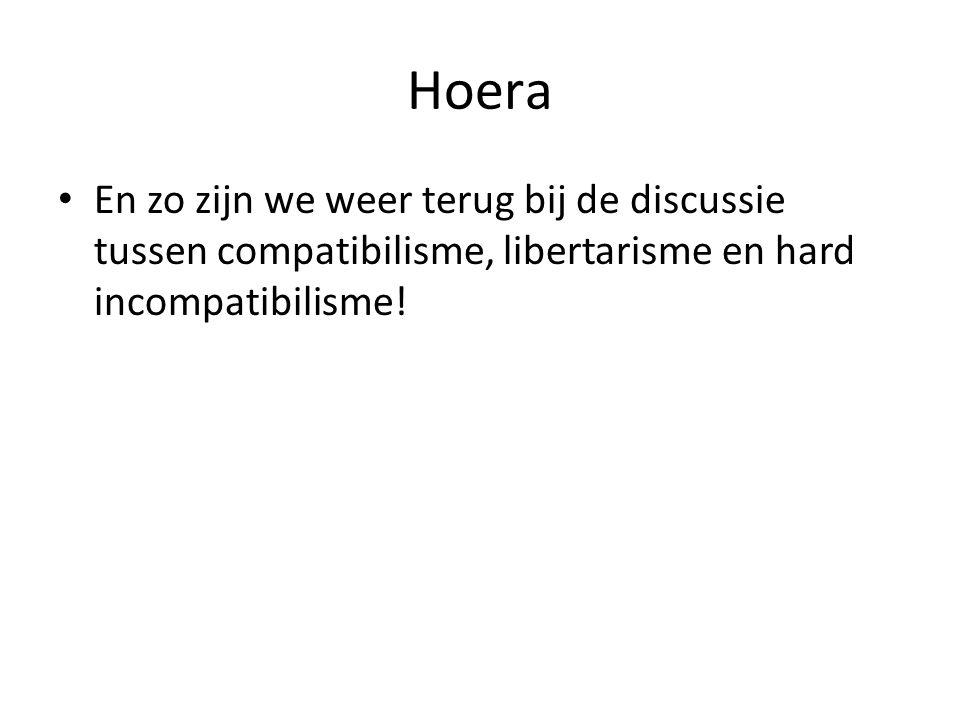 Hoera En zo zijn we weer terug bij de discussie tussen compatibilisme, libertarisme en hard incompatibilisme!