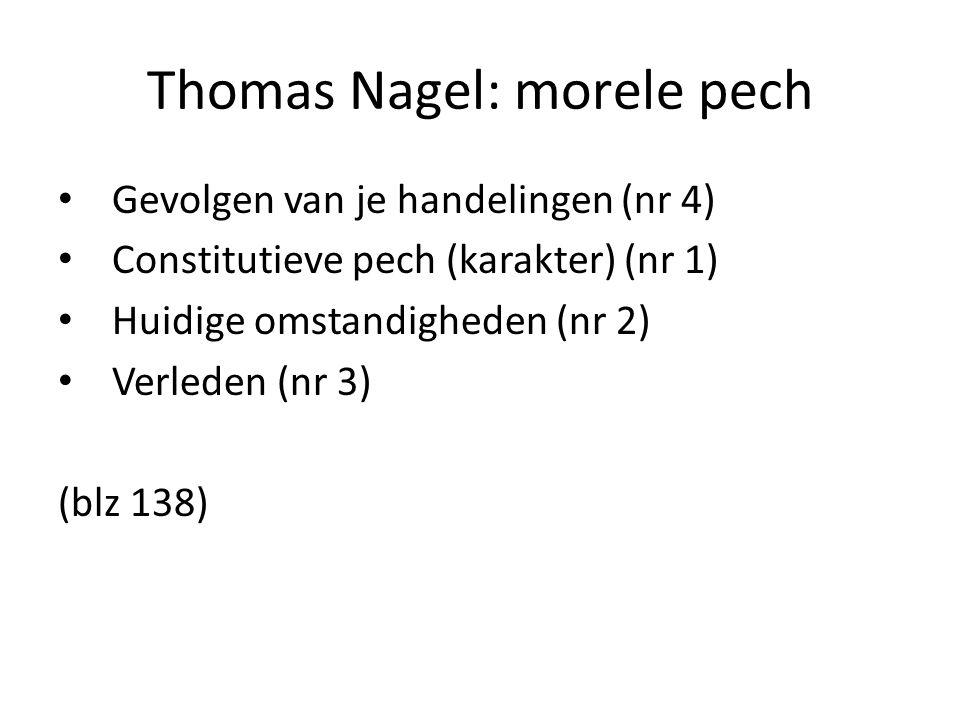 Thomas Nagel: morele pech Gevolgen van je handelingen (nr 4) Constitutieve pech (karakter) (nr 1) Huidige omstandigheden (nr 2) Verleden (nr 3) (blz 138)