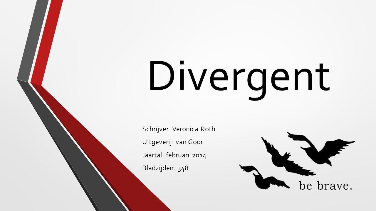 Divergent Schrijver: Veronica Roth Uitgeverij: van Goor Jaartal: februari 2014 Bladzijden: 348