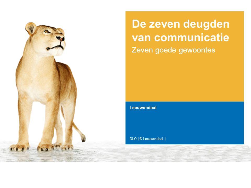 De zeven deugden van communicatie Zeven goede gewoontes Leeuwendaal DLO   © Leeuwendaal  