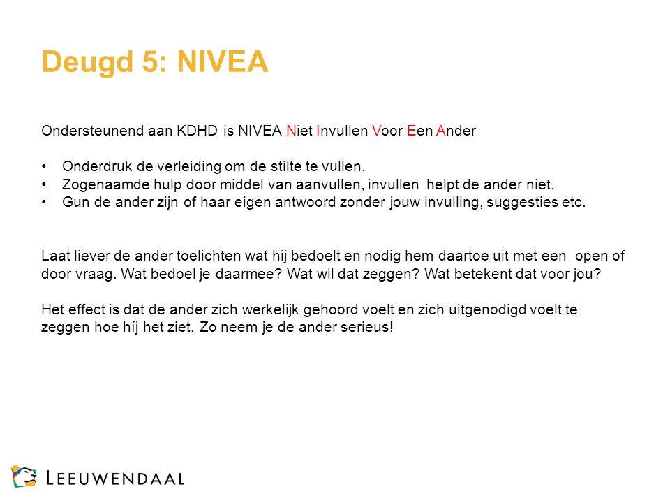 Deugd 5: NIVEA Ondersteunend aan KDHD is NIVEA Niet Invullen Voor Een Ander Onderdruk de verleiding om de stilte te vullen.