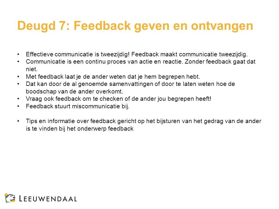 Deugd 7: Feedback geven en ontvangen Effectieve communicatie is tweezijdig! Feedback maakt communicatie tweezijdig. Communicatie is een continu proces
