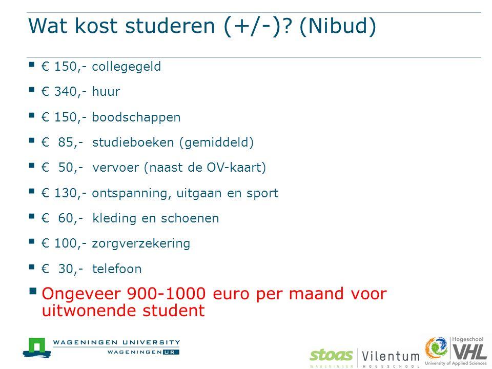 Wat kost studeren (+/-) ? (Nibud)  € 150,- collegegeld  € 340,- huur  € 150,- boodschappen  € 85,- studieboeken (gemiddeld)  € 50,- vervoer (naas