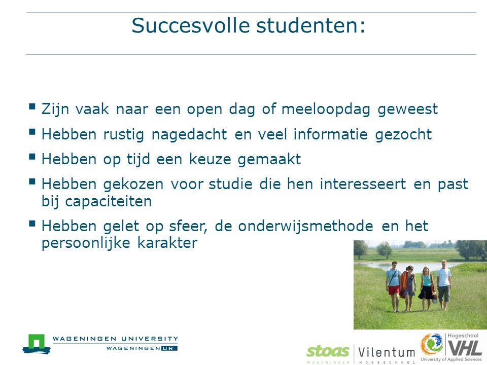 Succesvolle studenten:  Zijn vaak naar een open dag of meeloopdag geweest  Hebben rustig nagedacht en veel informatie gezocht  Hebben op tijd een k