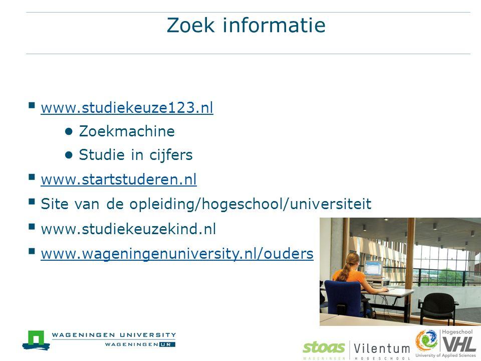 Zoek informatie  www.studiekeuze123.nl www.studiekeuze123.nl ● Zoekmachine ● Studie in cijfers  www.startstuderen.nl www.startstuderen.nl  Site van