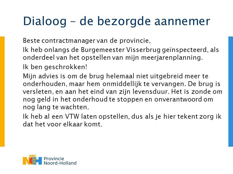 Dialoog – de bezorgde aannemer Beste contractmanager van de provincie, Ik heb onlangs de Burgemeester Visserbrug geïnspecteerd, als onderdeel van het opstellen van mijn meerjarenplanning.