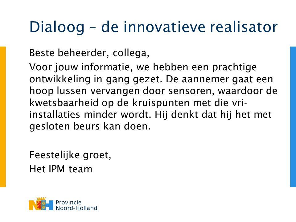Dialoog – de innovatieve realisator Beste beheerder, collega, Voor jouw informatie, we hebben een prachtige ontwikkeling in gang gezet.