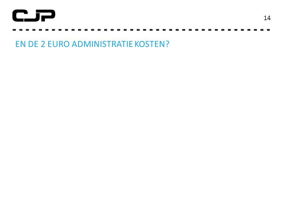 14 EN DE 2 EURO ADMINISTRATIE KOSTEN