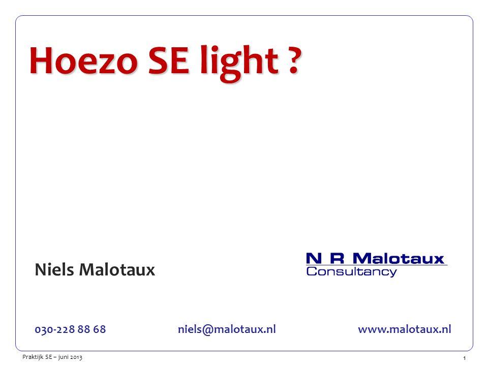 1 Praktijk SE – juni 2013 Niels Malotaux 030-228 88 68niels@malotaux.nlwww.malotaux.nl Hoezo SE light