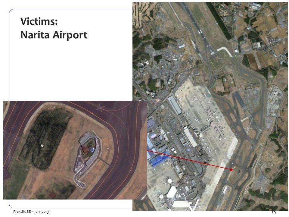 19 Praktijk SE – juni 2013 Victims: Narita Airport