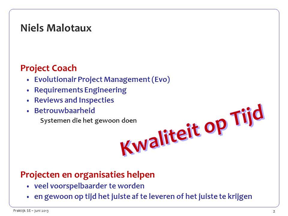 2 Praktijk SE – juni 2013 Niels Malotaux Project Coach Evolutionair Project Management (Evo) Requirements Engineering Reviews and Inspecties Betrouwba