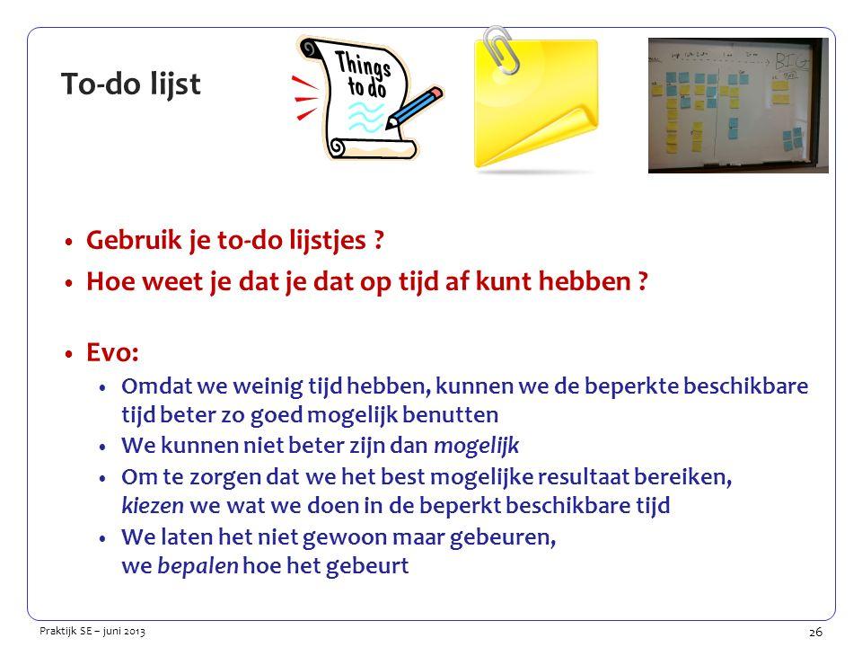 26 Praktijk SE – juni 2013 To-do lijst Gebruik je to-do lijstjes .