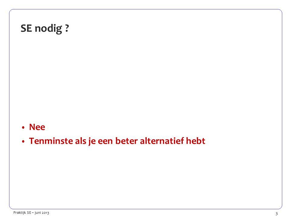 3 Praktijk SE – juni 2013 SE nodig Nee Tenminste als je een beter alternatief hebt