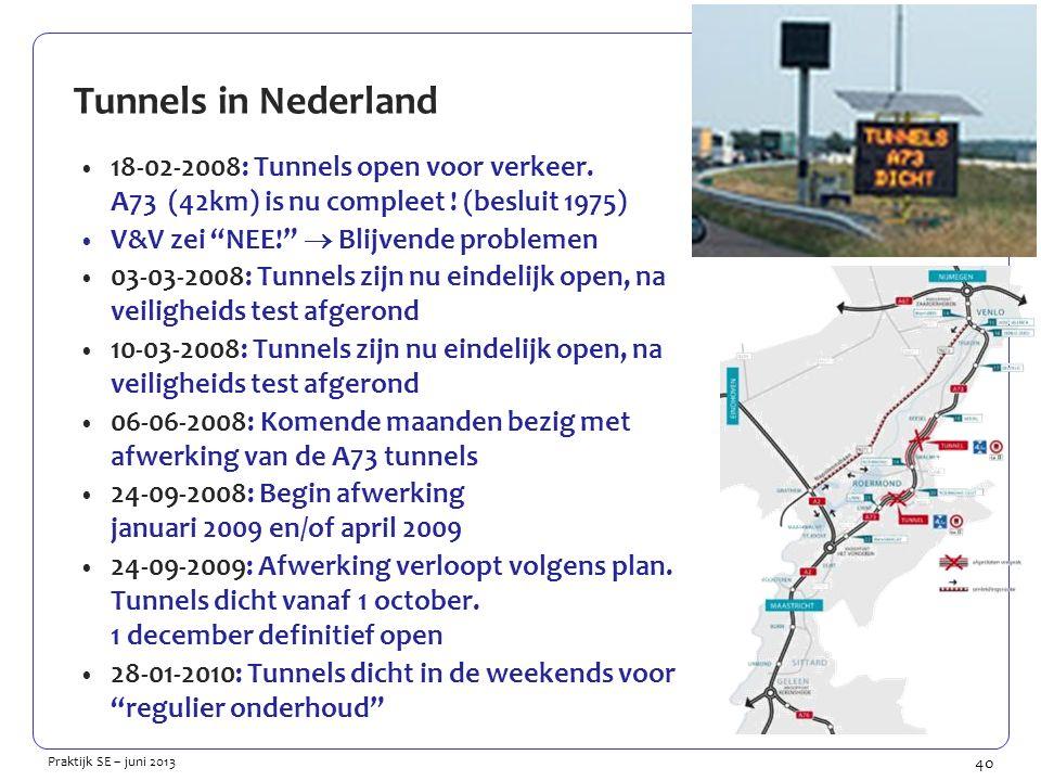 40 Praktijk SE – juni 2013 Tunnels in Nederland 18-02-2008: Tunnels open voor verkeer.