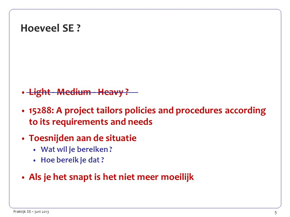 5 Praktijk SE – juni 2013 Hoeveel SE . Light - Medium - Heavy .
