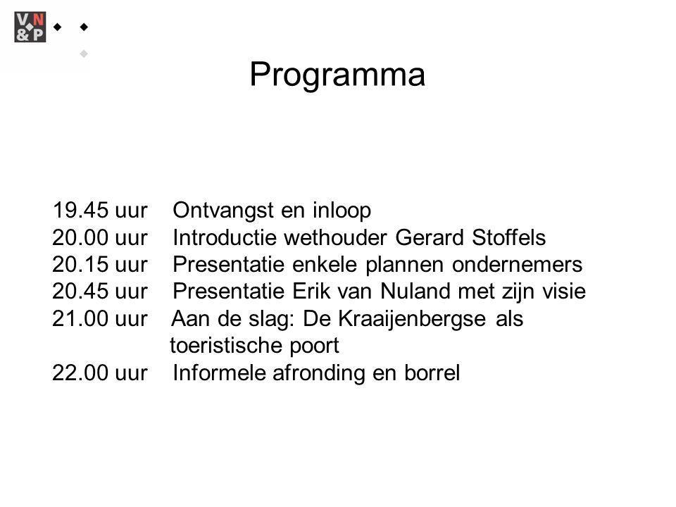 Programma 19.45 uur Ontvangst en inloop 20.00 uur Introductie wethouder Gerard Stoffels 20.15 uur Presentatie enkele plannen ondernemers 20.45 uur Pre