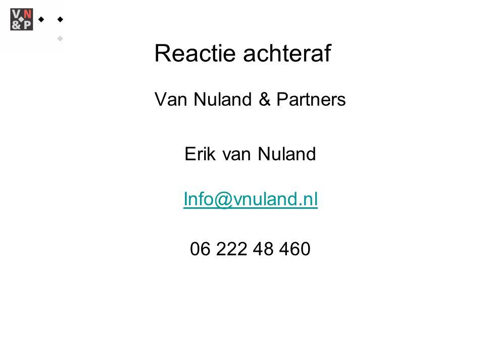 Reactie achteraf Van Nuland & Partners Erik van Nuland Info@vnuland.nlInfo@vnuland.nl 06 222 48 460