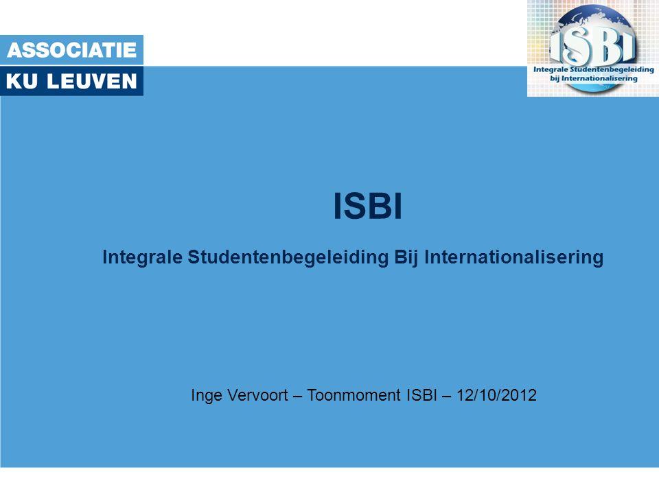 ISBI Inge Vervoort – Toonmoment ISBI – 12/10/2012 Integrale Studentenbegeleiding Bij Internationalisering