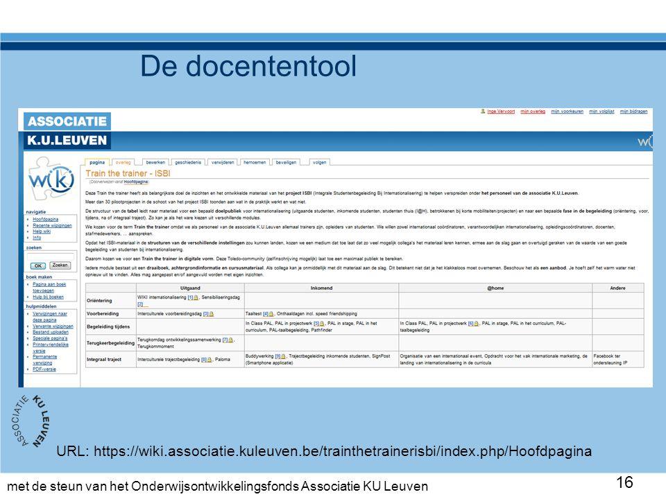 met de steun van het Onderwijsontwikkelingsfonds Associatie KU Leuven De docententool 16 URL: https://wiki.associatie.kuleuven.be/trainthetrainerisbi/index.php/Hoofdpagina