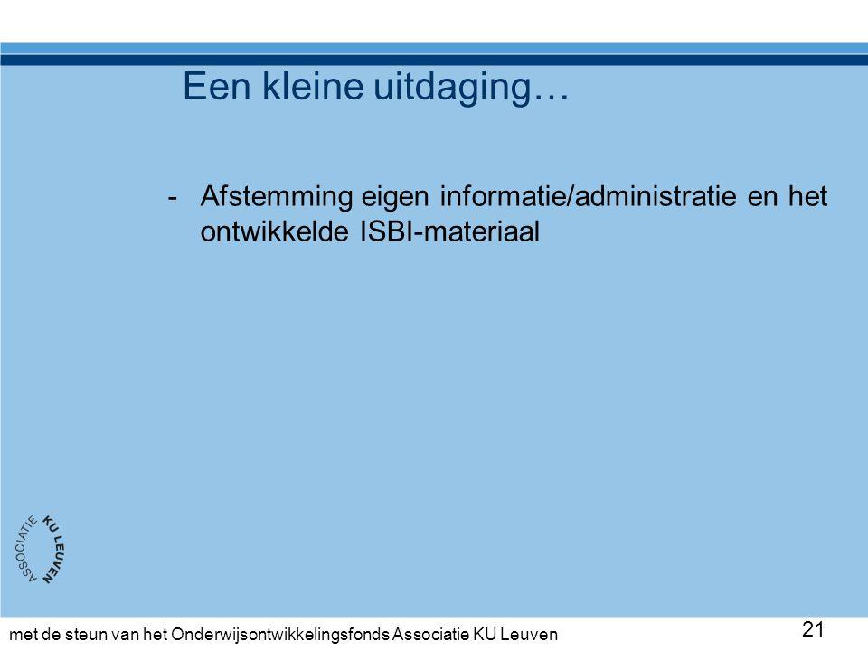 met de steun van het Onderwijsontwikkelingsfonds Associatie KU Leuven Een kleine uitdaging… -Afstemming eigen informatie/administratie en het ontwikkelde ISBI-materiaal 21