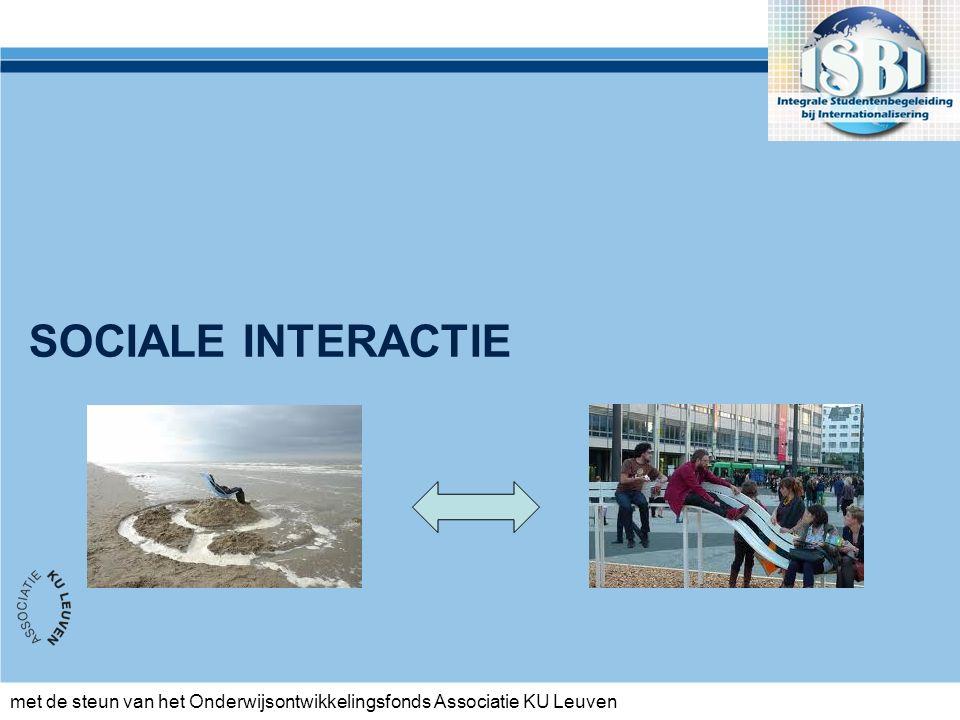 met de steun van het Onderwijsontwikkelingsfonds Associatie KU Leuven SOCIALE INTERACTIE
