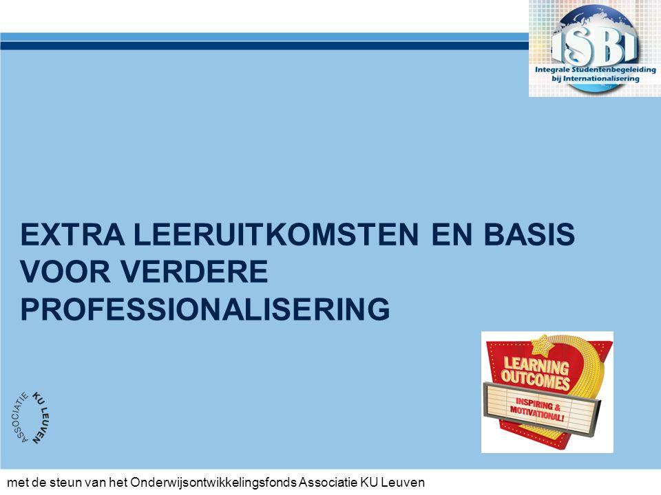 met de steun van het Onderwijsontwikkelingsfonds Associatie KU Leuven EXTRA LEERUITKOMSTEN EN BASIS VOOR VERDERE PROFESSIONALISERING