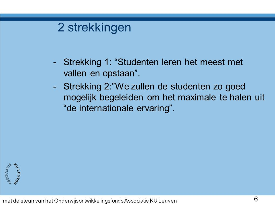 met de steun van het Onderwijsontwikkelingsfonds Associatie KU Leuven Strekking 1: - Cultural misunderstandings -Nood aan internationaal-interculturele competenties 7