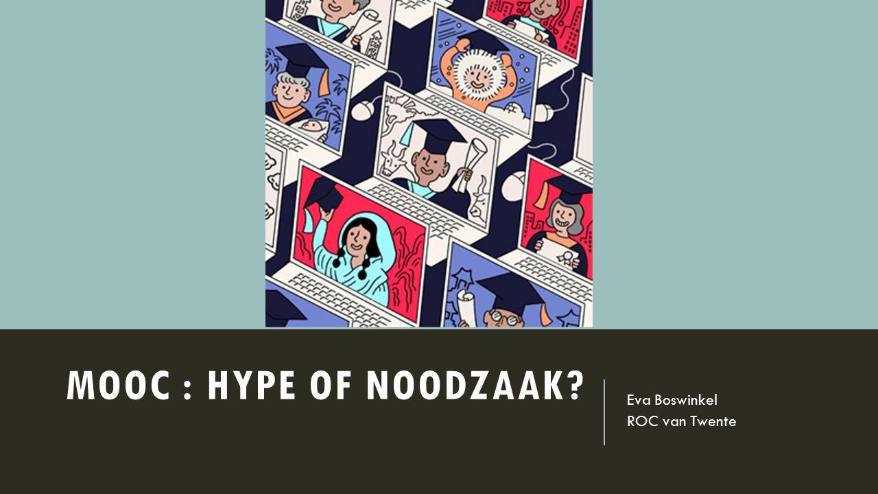 MOOC : HYPE OF NOODZAAK Eva Boswinkel ROC van Twente