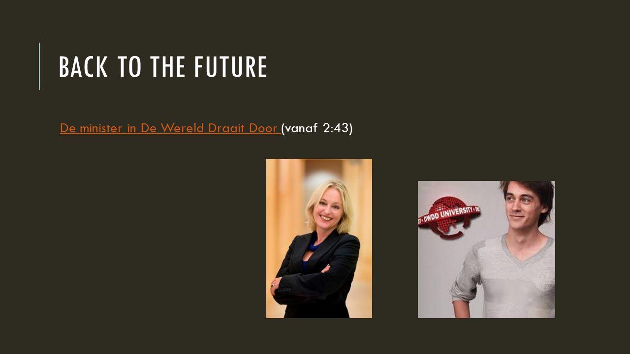 BACK TO THE FUTURE De minister in De Wereld Draait Door (vanaf 2:43)De minister in De Wereld Draait Door