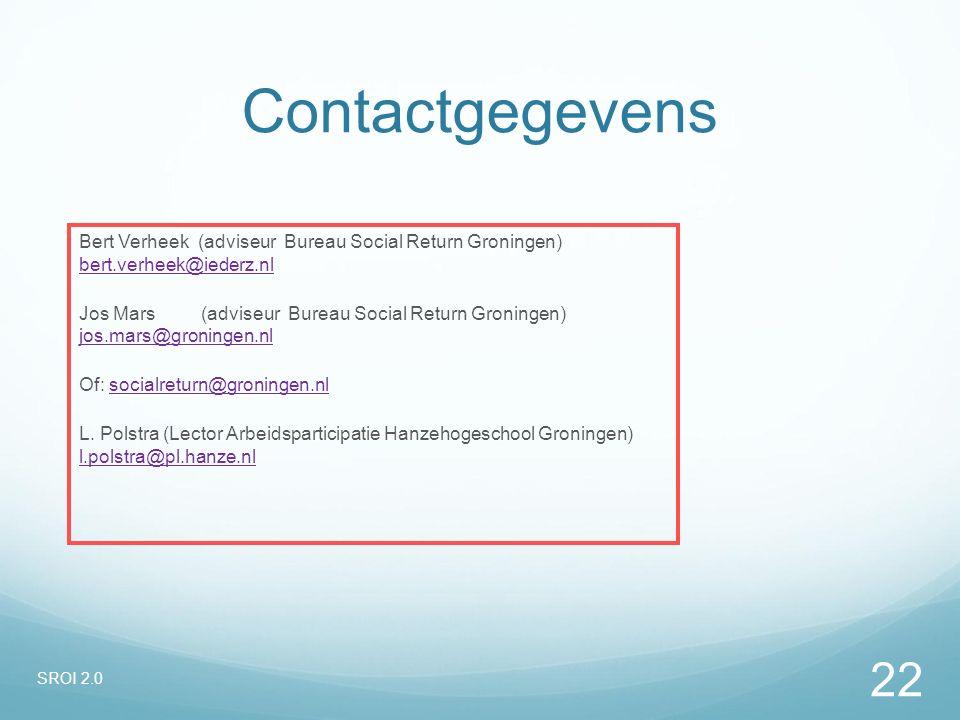 Contactgegevens Bert Verheek (adviseur Bureau Social Return Groningen) bert.verheek@iederz.nl bert.verheek@iederz.nl Jos Mars (adviseur Bureau Social