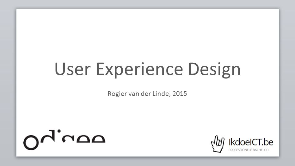 User Experience Design Rogier van der Linde, 2015