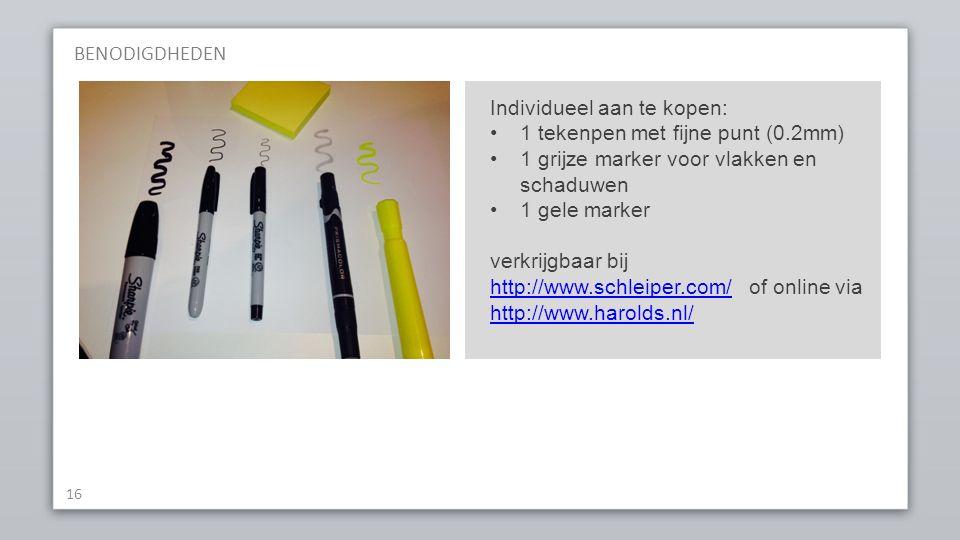 BENODIGDHEDEN 16 Individueel aan te kopen: 1 tekenpen met fijne punt (0.2mm) 1 grijze marker voor vlakken en schaduwen 1 gele marker verkrijgbaar bij http://www.schleiper.com/ of online via http://www.harolds.nl/ http://www.schleiper.com/ http://www.harolds.nl/